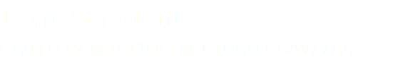 Boat Accidents CLINTON BOATING ACCIDENT LAWYER