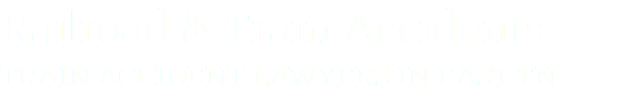 Railroad & Train Accidents TRAIN ACCIDENT LAWYERS IN EAST TN